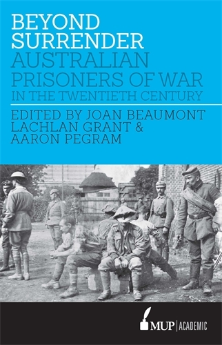 Beyond Surrender. Australian Prisoners of War in the Twentieth Century.